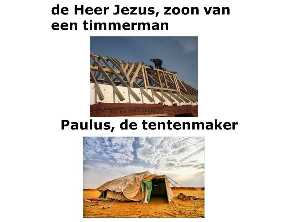 Paulus, de tentenmaker de Heer Jezus, zoon van een timmerman
