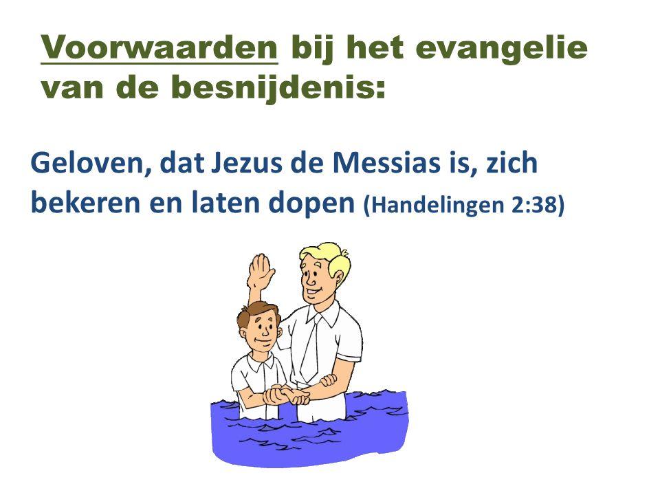 Voorwaarden bij het evangelie van de besnijdenis: Geloven, dat Jezus de Messias is, zich bekeren en laten dopen (Handelingen 2:38)