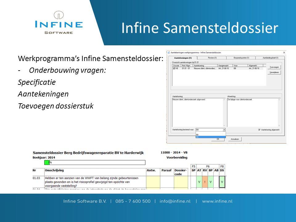 Infine Samensteldossier Werkprogramma's Infine Samensteldossier: -Onderbouwing vragen: Specificatie Aantekeningen Toevoegen dossierstuk