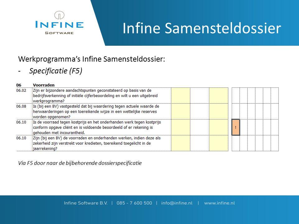 Infine Samensteldossier Werkprogramma's Infine Samensteldossier: -Specificatie (F5) Via F5 door naar de bijbehorende dossierspecificatie