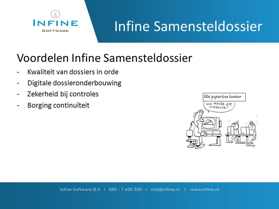 Infine Samensteldossier Voordelen Infine Samensteldossier -Kwaliteit van dossiers in orde -Digitale dossieronderbouwing -Zekerheid bij controles -Borging continuïteit