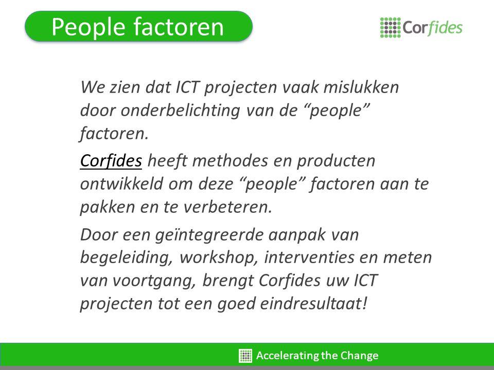 Accelerating the Change People factoren People factoren = vertrouwen, commitment, eigenaarschap, wil om te veranderen, etc.