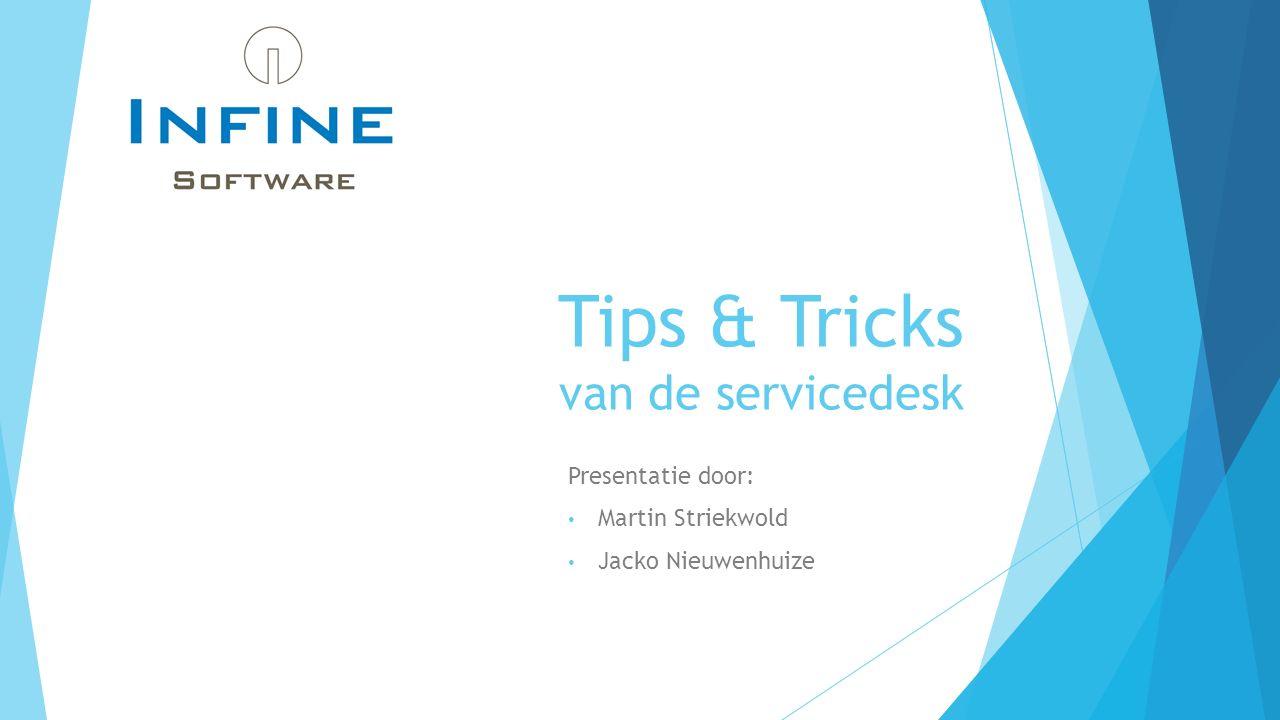 Tips & Tricks van de servicedesk Presentatie door: Martin Striekwold Jacko Nieuwenhuize
