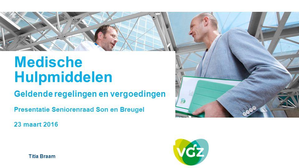 Medische Hulpmiddelen Geldende regelingen en vergoedingen Presentatie Seniorenraad Son en Breugel 23 maart 2016 Titia Braam