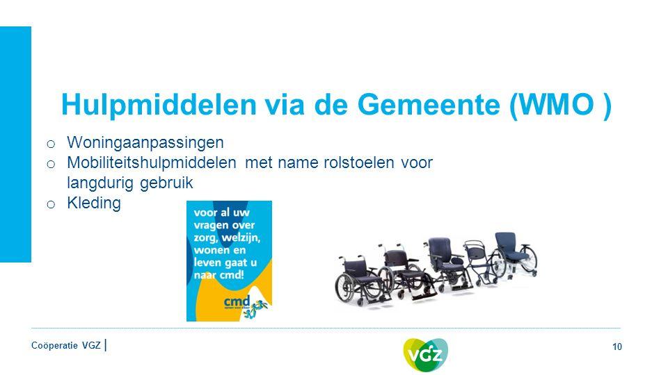 Coöperatie VGZ | Hulpmiddelen via de Gemeente (WMO ) 10 o Woningaanpassingen o Mobiliteitshulpmiddelen met name rolstoelen voor langdurig gebruik o Kleding