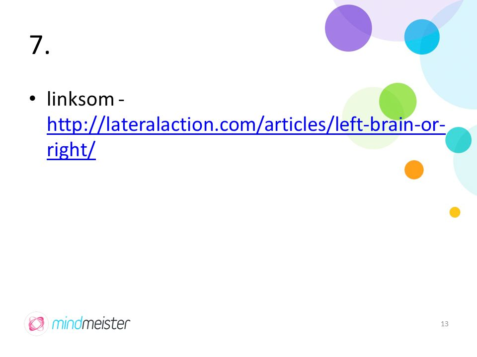 7. linksom - http://lateralaction.com/articles/left-brain-or- right/ http://lateralaction.com/articles/left-brain-or- right/ 13