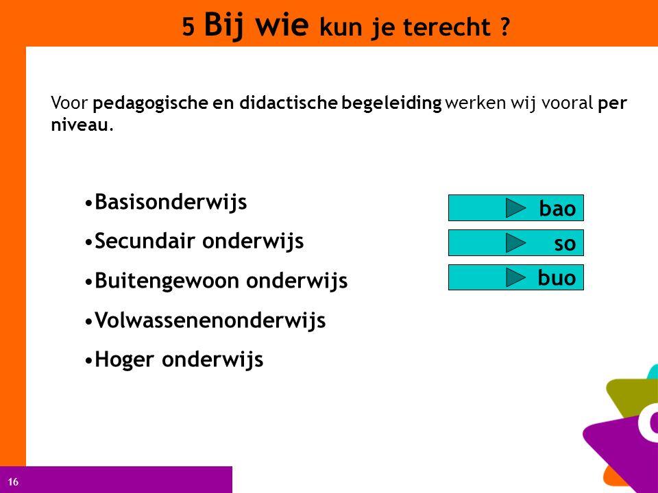 16 Voor pedagogische en didactische begeleiding werken wij vooral per niveau.