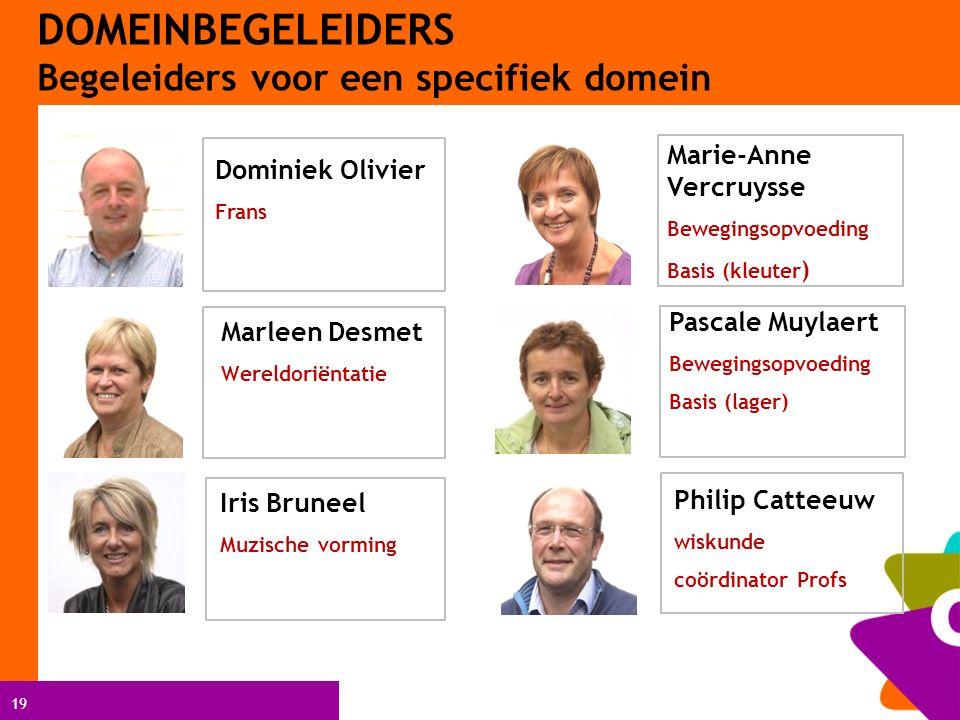 19 Marleen Desmet Wereldoriëntatie Philip Catteeuw wiskunde coördinator Profs Dominiek Olivier Frans DOMEINBEGELEIDERS Begeleiders voor een specifiek