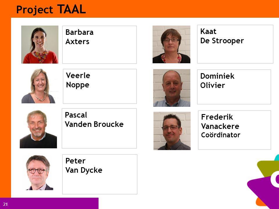 21 Project TAAL Veerle Noppe Pascal Vanden Broucke Dominiek Olivier Frederik Vanackere Coördinator Kaat De Strooper Barbara Axters Peter Van Dycke Pet
