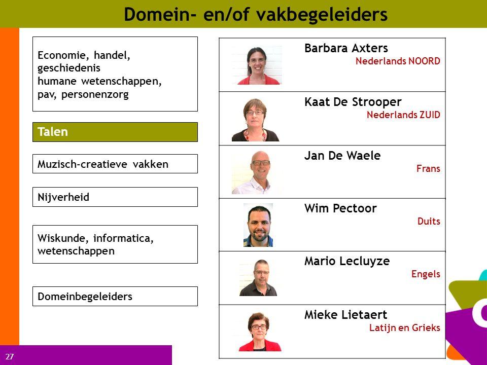 27 Domein- en/of vakbegeleiders Barbara Axters Nederlands NOORD Kaat De Strooper Nederlands ZUID Jan De Waele Frans Economie, handel, geschiedenis hum