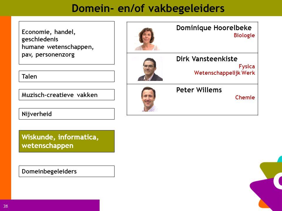 31 Domein- en/of vakbegeleiders Dominique Hoorelbeke Biologie Dirk Vansteenkiste Fysica Wetenschappelijk Werk Peter Willems Chemie Economie, handel, g