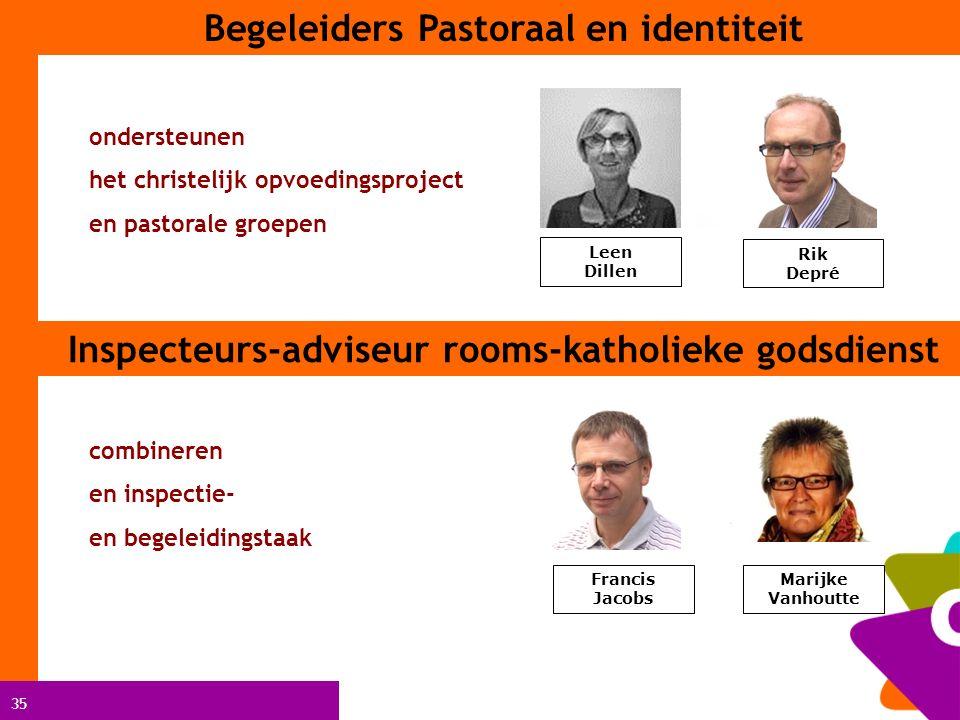 35 Begeleiders Pastoraal en identiteit ondersteunen het christelijk opvoedingsproject en pastorale groepen Rik Depré Leen Dillen Inspecteurs-adviseur
