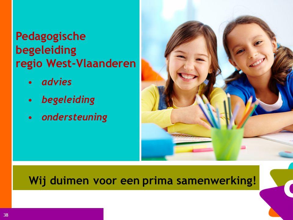 38 Pedagogische begeleiding regio West-Vlaanderen advies begeleiding ondersteuning Wij duimen voor een prima samenwerking!
