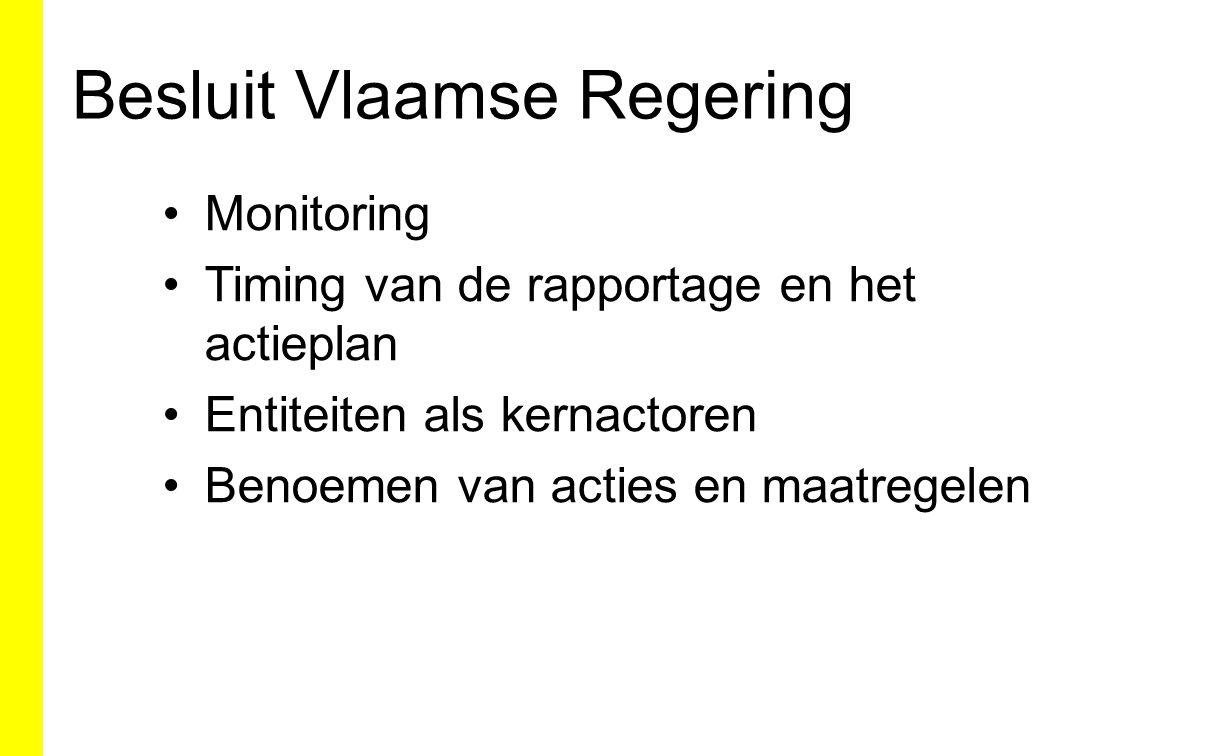 Besluit Vlaamse Regering Monitoring Timing van de rapportage en het actieplan Entiteiten als kernactoren Benoemen van acties en maatregelen