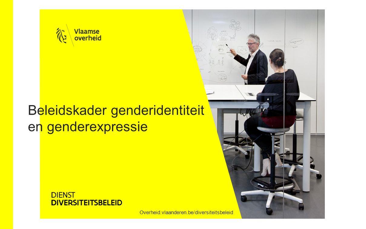 Overheid.vlaanderen.be/diversiteitsbeleid Beleidskader genderidentiteit en genderexpressie