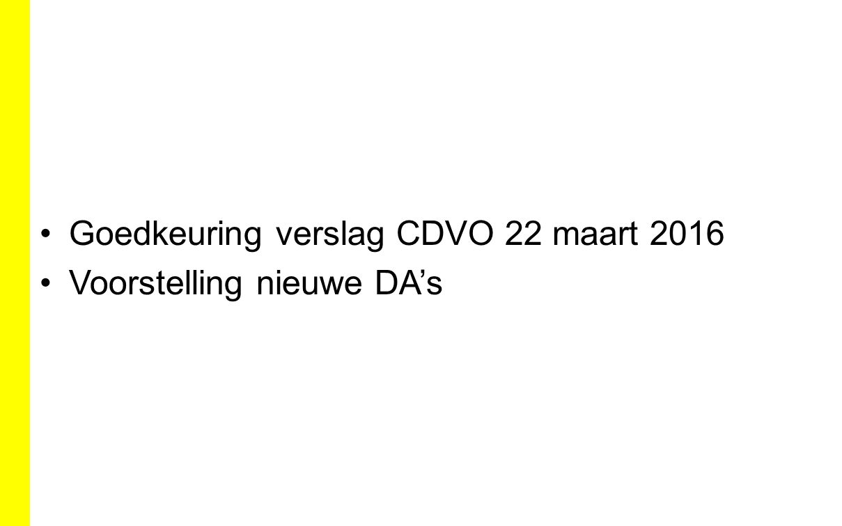 Goedkeuring verslag CDVO 22 maart 2016 Voorstelling nieuwe DA's