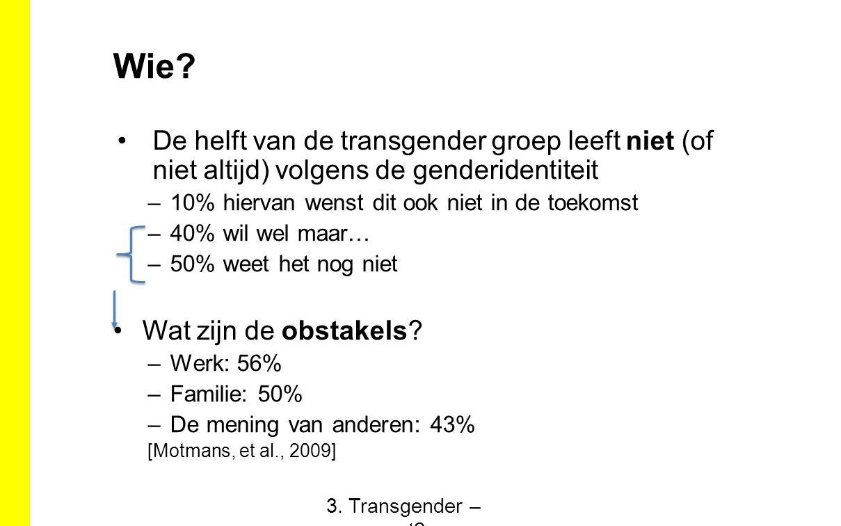 Wie? De helft van de transgender groep leeft niet (of niet altijd) volgens de genderidentiteit –10% hiervan wenst dit ook niet in de toekomst –40% wil