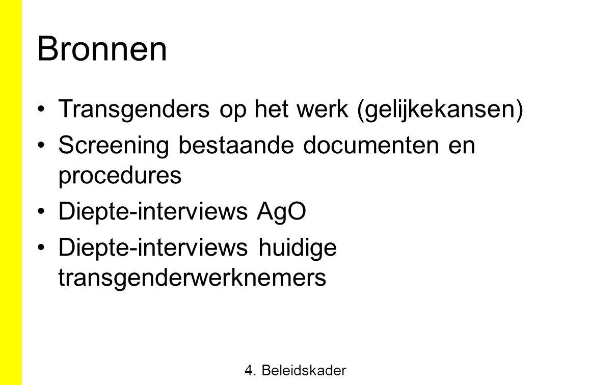 Bronnen Transgenders op het werk (gelijkekansen) Screening bestaande documenten en procedures Diepte-interviews AgO Diepte-interviews huidige transgen