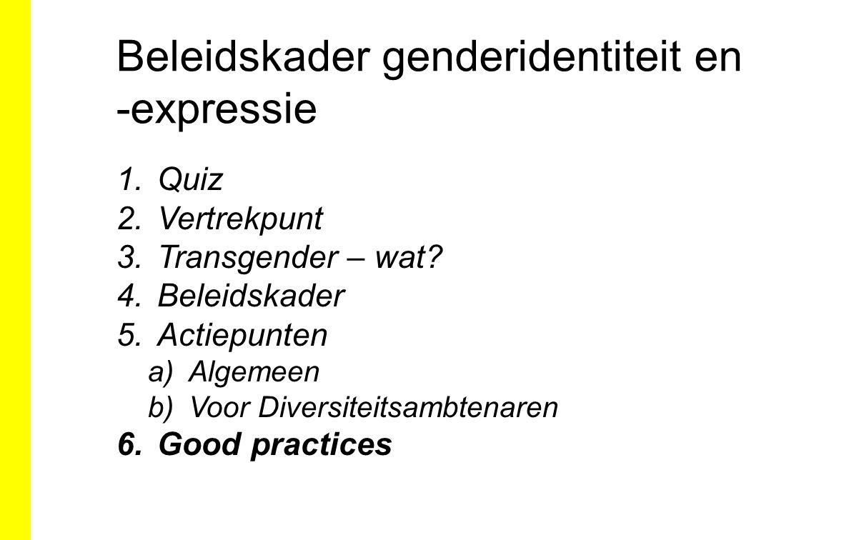 Beleidskader genderidentiteit en -expressie 1.Quiz 2.Vertrekpunt 3.Transgender – wat.