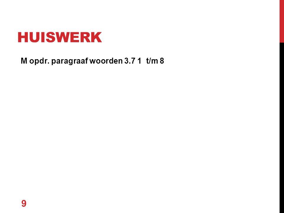 M opdr. paragraaf woorden 3.7 1 t/m 8 9 HUISWERK