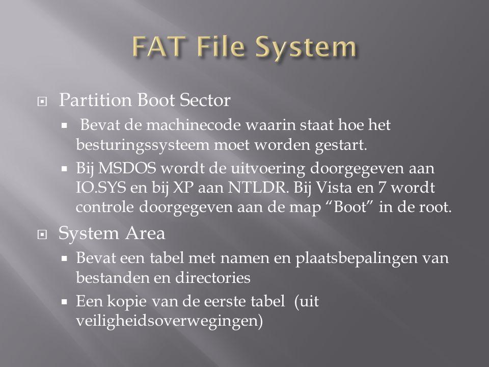  Verschillende versies FAT File System  FAT 16  FAT 32  Heeft te maken met adressering  16-bitprocessors kunnen slechts een adres van 16 bits formuleren  32-bitprocessors kunnen een adres van 32 bits formuleren