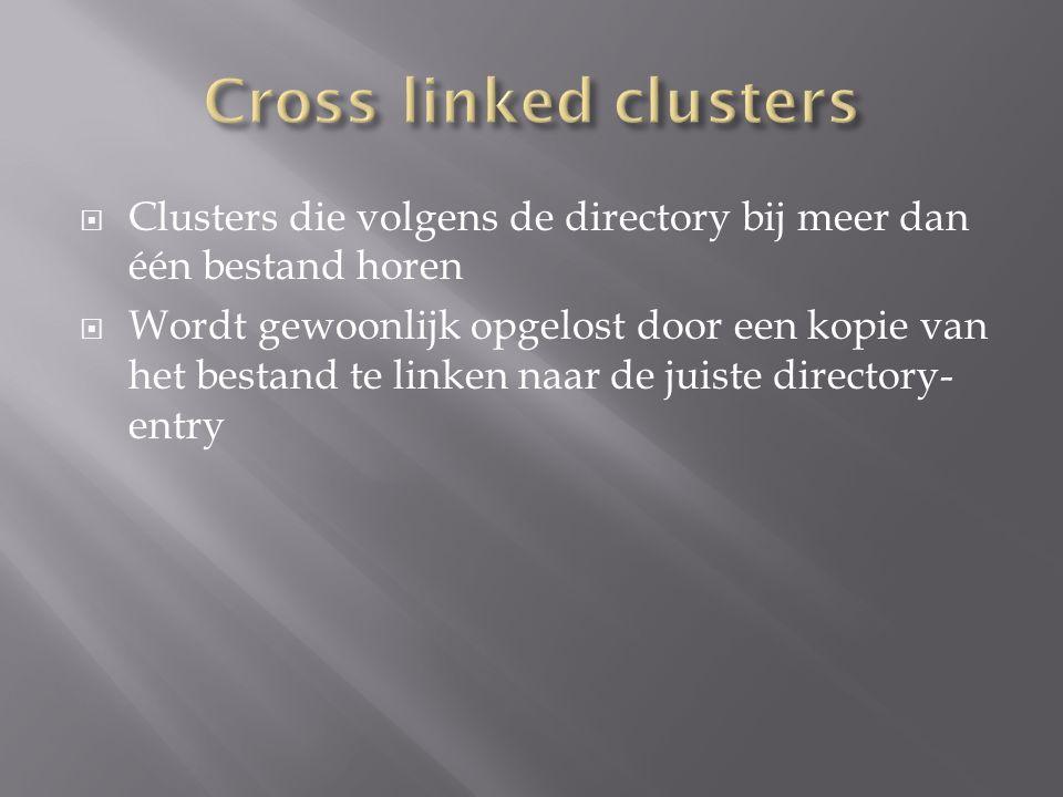  Clusters die volgens de directory bij meer dan één bestand horen  Wordt gewoonlijk opgelost door een kopie van het bestand te linken naar de juiste directory- entry