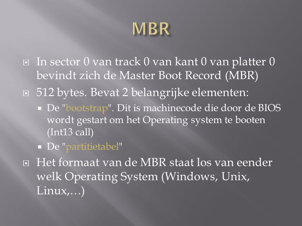  In sector 0 van track 0 van kant 0 van platter 0 bevindt zich de Master Boot Record (MBR)  512 bytes.