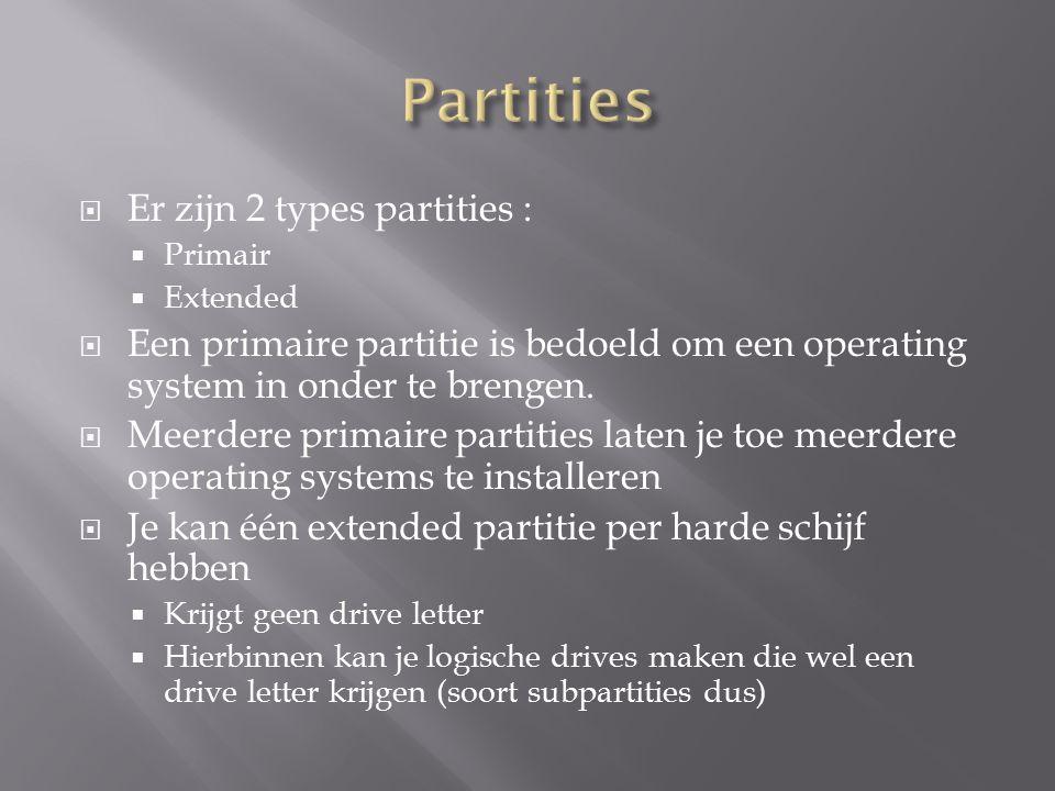  Er zijn 2 types partities :  Primair  Extended  Een primaire partitie is bedoeld om een operating system in onder te brengen.