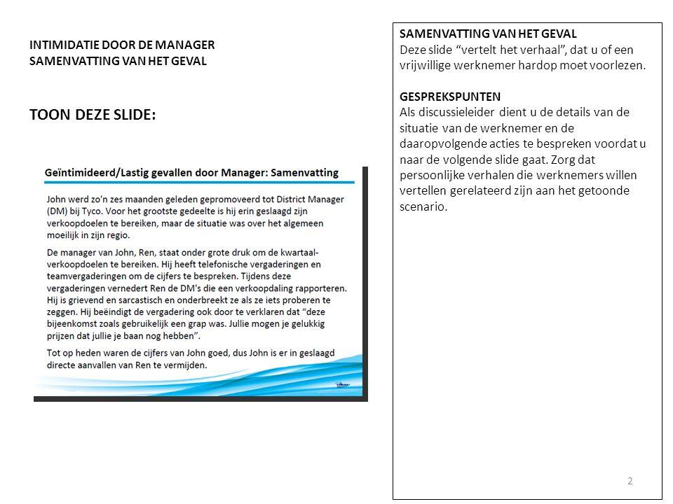 TOON DEZE SLIDE: INTIMIDATIE DOOR DE MANAGER SAMENVATTING VAN HET GEVAL Deze slide vertelt het verhaal , dat u of een vrijwillige werknemer hardop moet voorlezen.