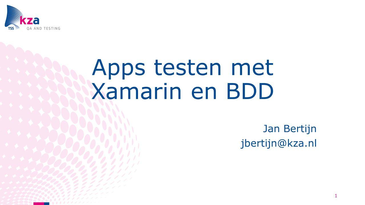 Apps testen met Xamarin en BDD Jan Bertijn jbertijn@kza.nl 1