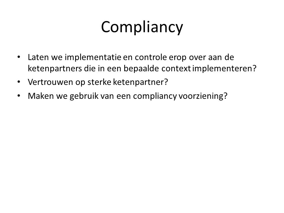 Compliancy Laten we implementatie en controle erop over aan de ketenpartners die in een bepaalde context implementeren.