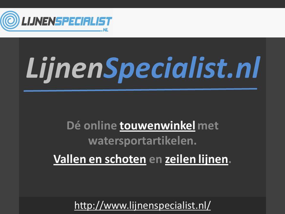LijnenSpecialist.nl Dé online touwenwinkel met watersportartikelen.touwenwinkel Vallen en schotenVallen en schoten en zeilen lijnen.zeilen lijnen http://www.lijnenspecialist.nl/