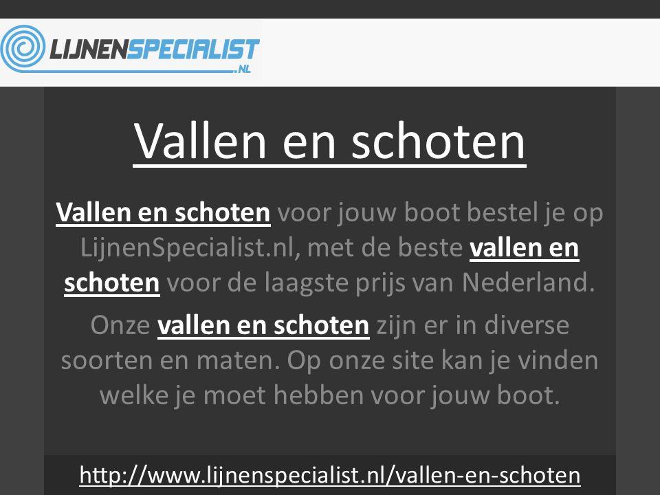 Vallen en schoten Vallen en schoten voor jouw boot bestel je op LijnenSpecialist.nl, met de beste vallen en schoten voor de laagste prijs van Nederland.vallen en schoten Onze vallen en schoten zijn er in diverse soorten en maten.