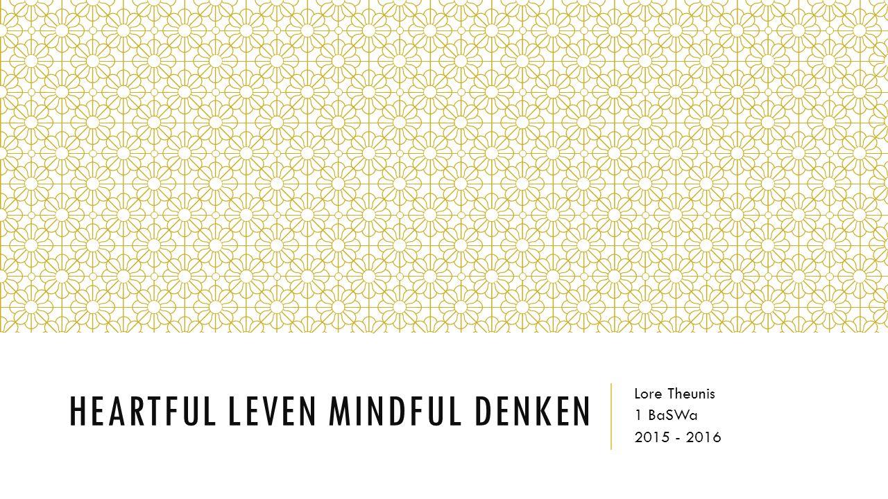 HEARTFUL LEVEN MINDFUL DENKEN Lore Theunis 1 BaSWa 2015 - 2016