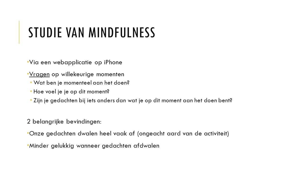 STUDIE VAN MINDFULNESS Via een webapplicatie op iPhone Vragen op willekeurige momenten Wat ben je momenteel aan het doen.