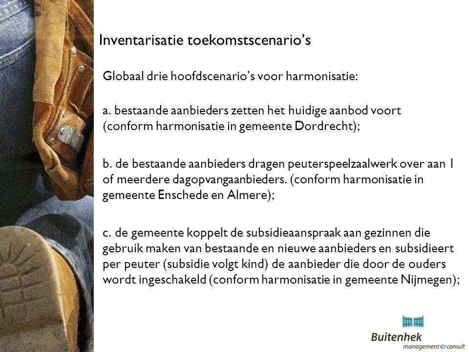 Inventarisatie toekomstscenario's Globaal drie hoofdscenario's voor harmonisatie: a.
