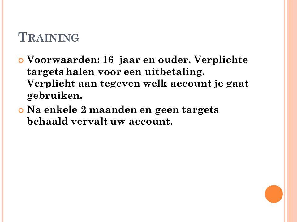 T RAINING Voorwaarden: 16 jaar en ouder. Verplichte targets halen voor een uitbetaling.