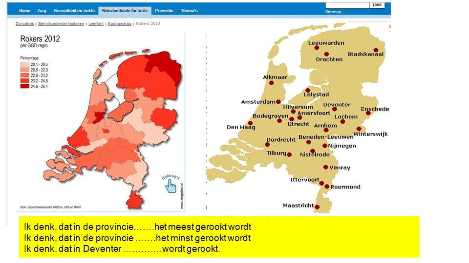 Ik denk, dat in de provincie…….het meest gerookt wordt Ik denk, dat in de provincie …….het minst gerookt wordt Ik denk, dat in Deventer ………….wordt ger