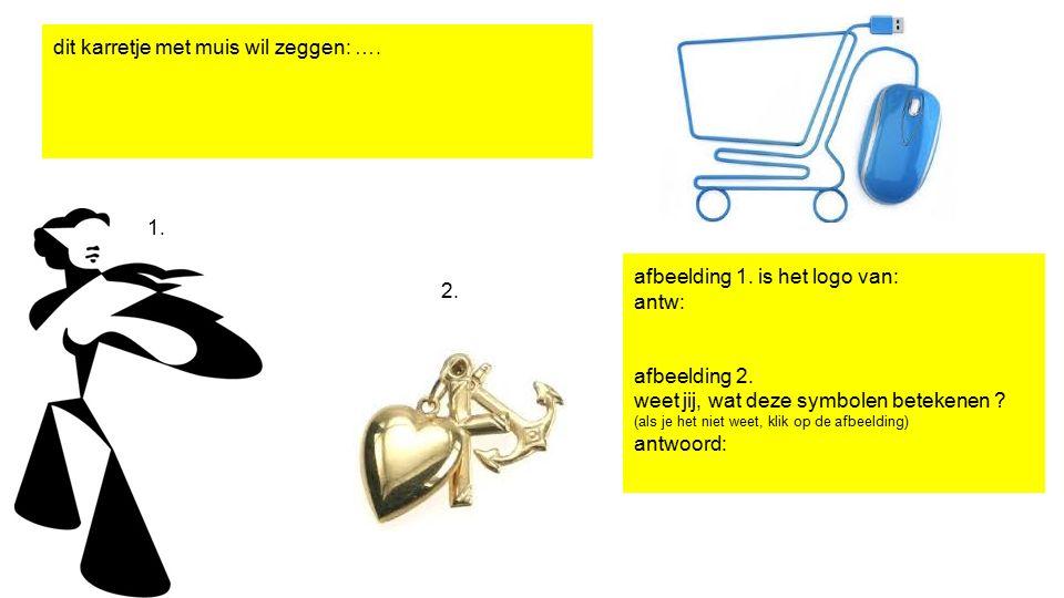 dit karretje met muis wil zeggen: …. 1. 2. afbeelding 1. is het logo van: antw: afbeelding 2. weet jij, wat deze symbolen betekenen ? (als je het niet