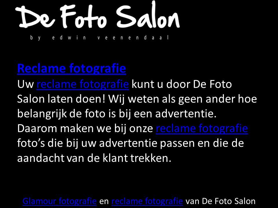 Glamour fotografieGlamour fotografie en reclame fotografie van De Foto Salonreclame fotografie Reclame fotografie Uw reclame fotografie kunt u door De Foto Salon laten doen.