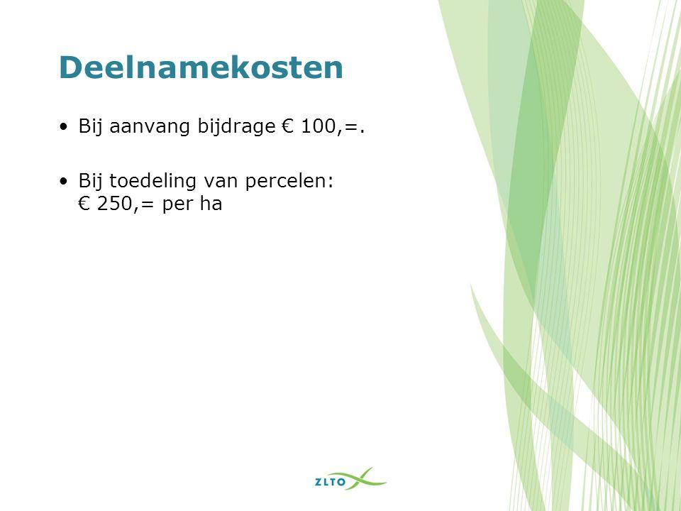 Deelnamekosten Bij aanvang bijdrage € 100,=. Bij toedeling van percelen: € 250,= per ha