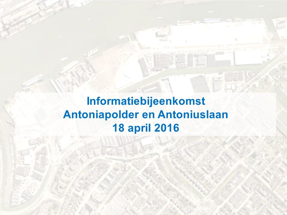 .. november 2012 Informatiebijeenkomst Antoniapolder en Antoniuslaan 18 april 2016