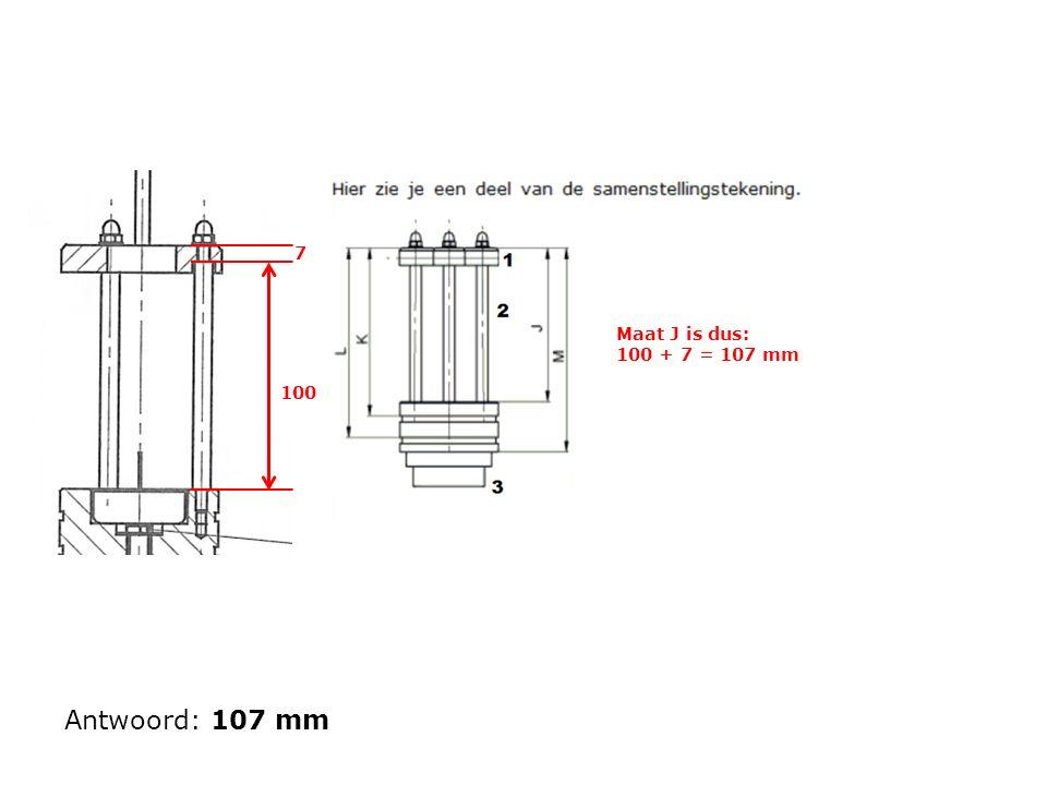 7 100 Maat J is dus: 100 + 7 = 107 mm Antwoord: 107 mm