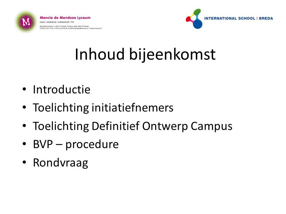 Inhoud bijeenkomst Introductie Toelichting initiatiefnemers Toelichting Definitief Ontwerp Campus BVP – procedure Rondvraag