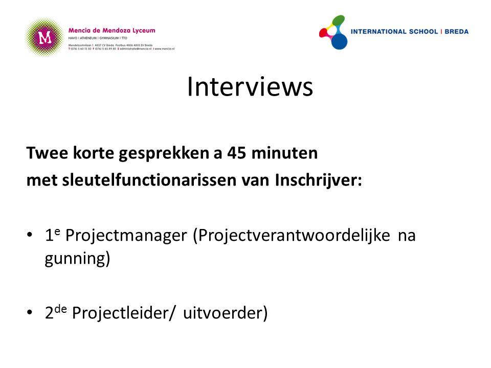 Interviews Twee korte gesprekken a 45 minuten met sleutelfunctionarissen van Inschrijver: 1 e Projectmanager (Projectverantwoordelijke na gunning) 2 de Projectleider/ uitvoerder)