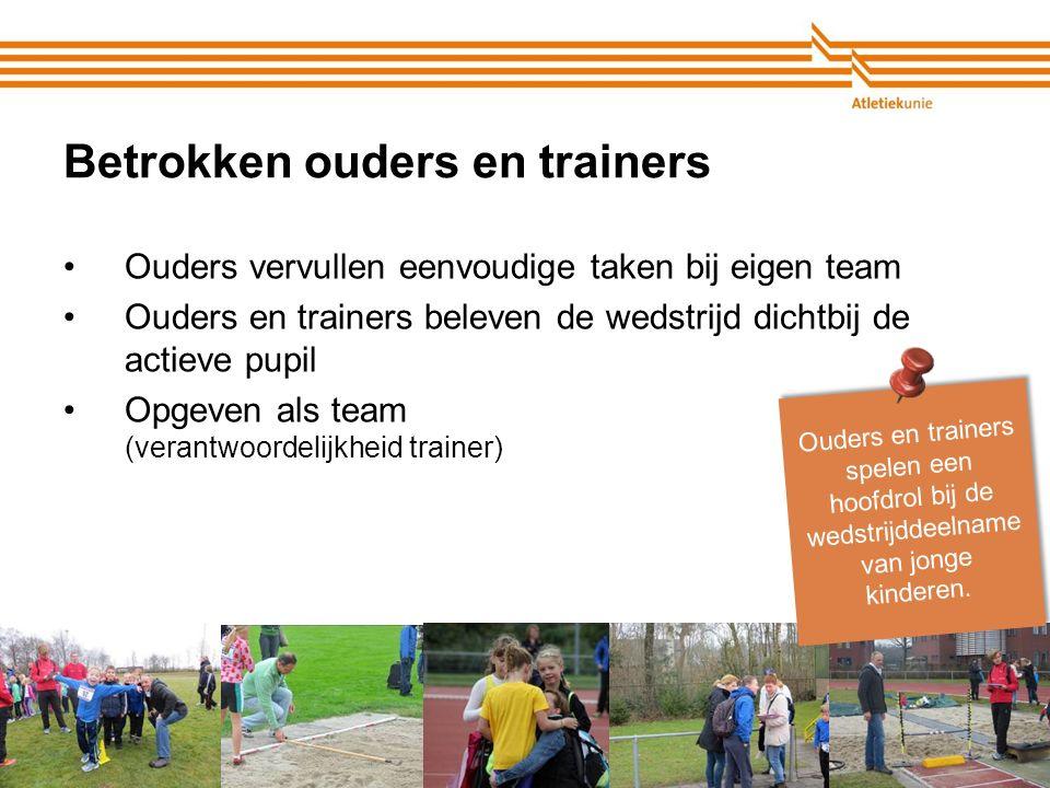 Atletiekunie22 Betrokken ouders en trainers Ouders vervullen eenvoudige taken bij eigen team Ouders en trainers beleven de wedstrijd dichtbij de actie