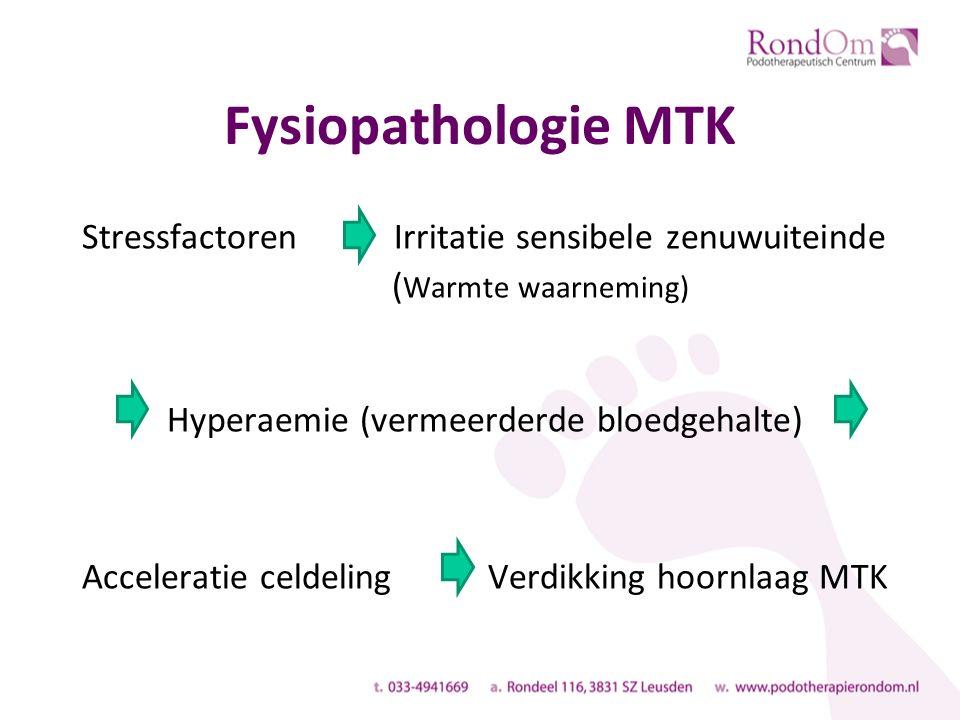 Fysiopathologie MTK Stressfactoren Irritatie sensibele zenuwuiteinde ( Warmte waarneming) Hyperaemie (vermeerderde bloedgehalte) Acceleratie celdeling Verdikking hoornlaag MTK