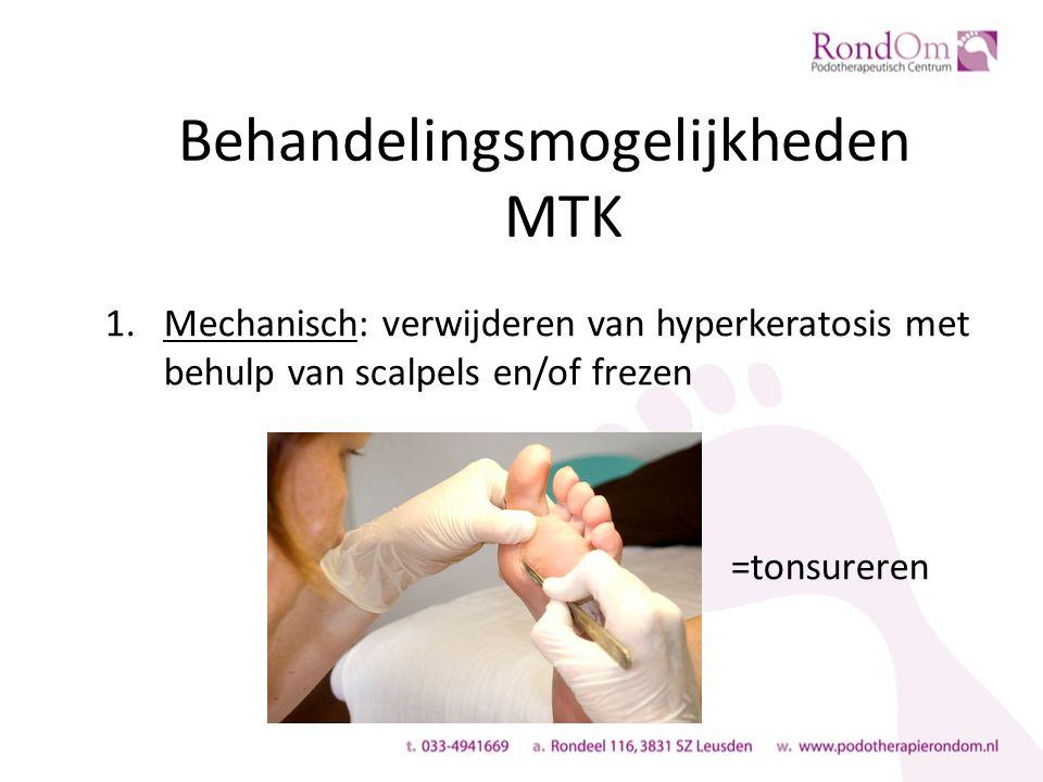 Behandelingsmogelijkheden MTK 1.Mechanisch: verwijderen van hyperkeratosis met behulp van scalpels en/of frezen =tonsureren