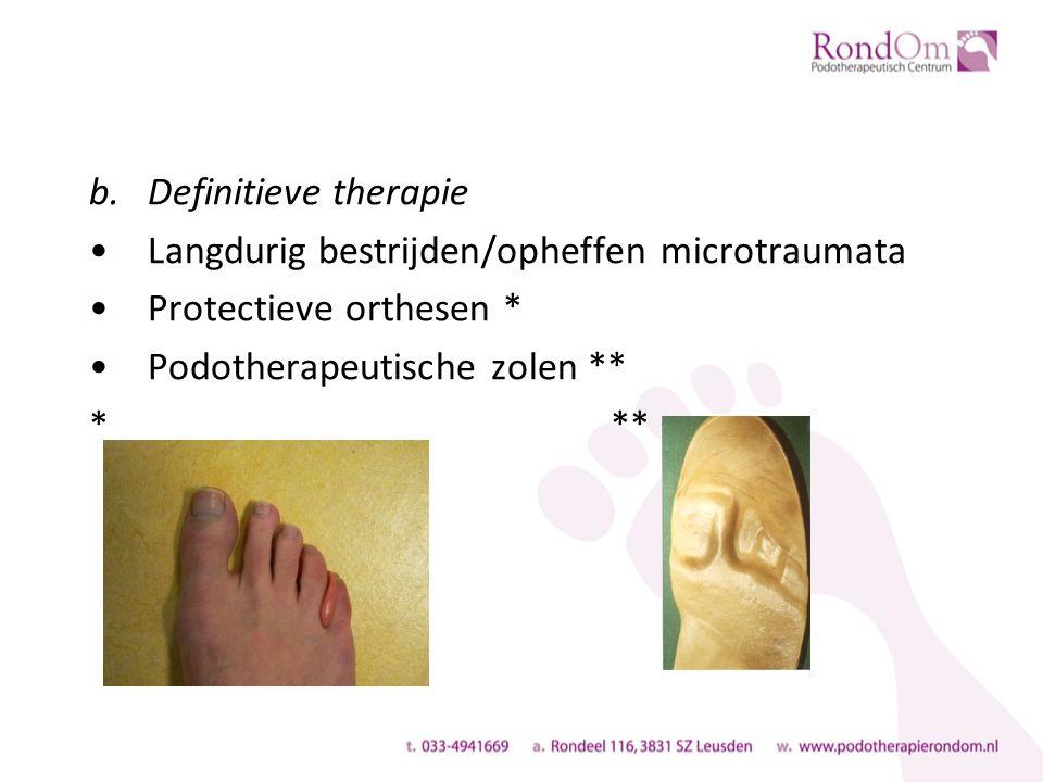 b.Definitieve therapie Langdurig bestrijden/opheffen microtraumata Protectieve orthesen * Podotherapeutische zolen ** ***