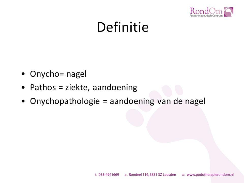 Definitie Onycho= nagel Pathos = ziekte, aandoening Onychopathologie = aandoening van de nagel